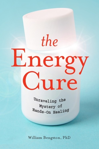 Book, The Energy Cure, William Bengston, PhD